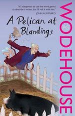 A Pelican at Blandings : Blandings Castle - P. G. Wodehouse
