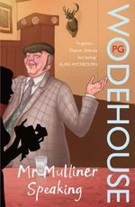 Mr Mulliner Speaking : Mr. Mulliner Ser. - P. G. Wodehouse