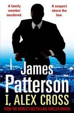 I, Alex Cross : Alex Cross - James Patterson