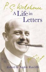 P.G. Wodehouse : A Life in Letters - P. G. Wodehouse