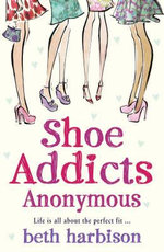 Shoe Addicts Anonymous : Life Is All About The Perfect Fit - Beth Harbison