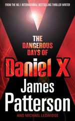 The Dangerous Days of Daniel X : Daniel X : Book 1 - James Patterson