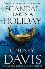Scandal Takes A Holiday : (Falco 16) - Lindsey Davis