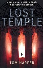 Lost Temple : A Dead Man - A Hidden Code - A Devastating Secret - Tom Harper