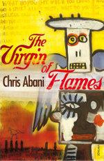The Virgin of Flames - Chris Abani