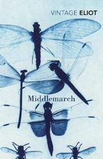 Middlemarch  : Vintage Classics - George Eliot