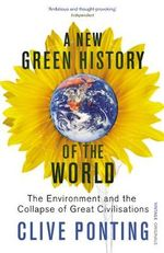 A New Green History of the World : The Environment and the Collapse of Great Civilizations - Clive Ponting