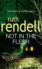 Not In The Flesh : The past is a shallow grave - Ruth Rendell