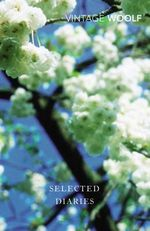 Selected Diaries : Vintage Classics - Virginia Woolf