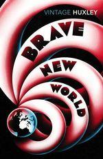 Brave New World  : Vintage Classics - Aldous Huxley