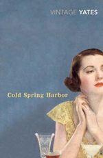 Cold Spring Harbor  : Vintage Classics - Richard Yates