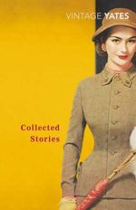 The Collected Stories of Richard Yates - Richard Yates