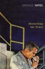 Disturbing The Peace : A Vintage Classic - Richard Yates