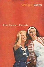 The Easter Parade : A Vintage Classic - Richard Yates