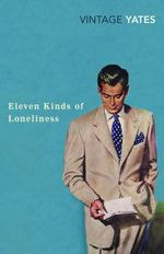 Eleven Kinds Of Loneliness : Vintage Classics - Richard Yates