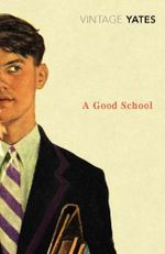 A Good School : A Vintage Classic - Richard Yates