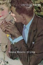 Young Hearts Crying : A Vintage Classic - Richard Yates