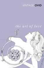 The Art of Love : Vintage Classics - Ovid