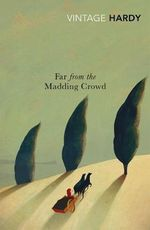 Far From The Madding Crowd : Vintage Classics - Thomas Hardy