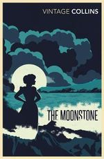 The Moonstone  : Vintage Classics - Wilkie Collins