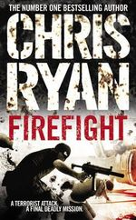 Firefight : A Terrorist Attack. A Final Deadly Mission. - Chris Ryan