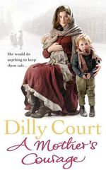A Mother's Courage : She would do anything to keep them safe... - Dilly Court