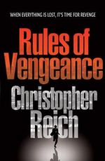 Rules Of Vengeance : When Everything Is Lost, It's Time For Revenge - Christopher Reich