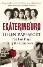 Ekaterinburg : The Last Days of the Romanovs - Helen Rappaport