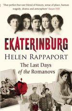 Ekaterinburg : The Last Days of the Romanovs - Helen Rappaport