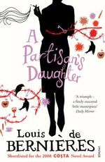 A Partisan's Daughter - Louis de Bernieres