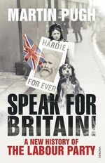 Speak for Britain! : A New History of the Labour Party - Martin Pugh