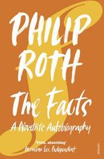 The Facts :  A Novelist's Autobiography - Philip Roth