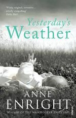 Yesterday's Weather :  Food, Family, Friends, Festivities - Anne Enright