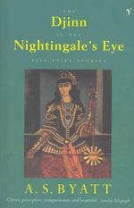 The Djinn in the Nightingale's Eye : Five Fairy Stories - A. S. Byatt