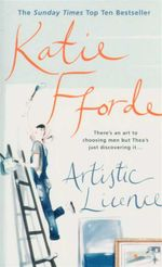 Artistic Licence : There's An Art To Choosing Men But Thea's Just Discovering It... - Katie Fforde