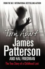 Torn Apart : The True Story of a Childhood Lost - James Patterson