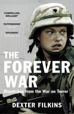 The Forever War : Dispatches from the War on Terror - Dexter Filkins