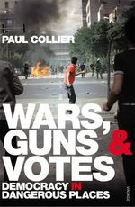 Wars, Guns and Votes : Democracy in Dangerous Places - Paul Collier