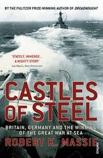 Castles of Steel : Britain, Germany and the Winning of the Great War at Sea - Robert K. Massie