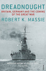 Dreadnought : Britain,Germany and the Coming of the Great War - Robert K. Massie