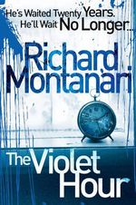 The Violet Hour : He's waited twenty years. He'll wait NO LONGER... - Richard Montanari