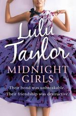 Midnight Girls : Their Bond Was Unbreakable - Their Friendship Was Destructive - Lulu Taylor