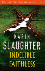 Indelible / Faithless : Two Best Sellers in one Volume - Karin Slaughter