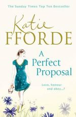 A Perfect Proposal : Sophie's life is about to change forever... - Katie Fforde