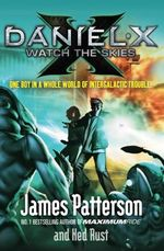 Daniel X : Watch The Skies : Daniel X Series : Book 2 - James Patterson