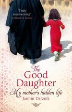 The Good Daughter : My Mother's Hidden Life - Jasmin Darznik