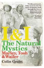 I & I: The Natural Mystics : Marley, Tosh and Wailer - Colin Grant