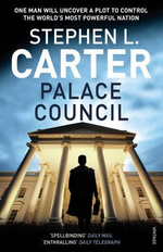 Palace Council : One Man Will Uncover a Plot to Control the World's Most Powerful Nation - Stephen L. Carter