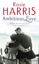 Ambitious Love : Would She Ever Find The Love She Longed For...?  - Rosie Harris