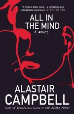 All in the Mind : A Novel - Alastair Campbell